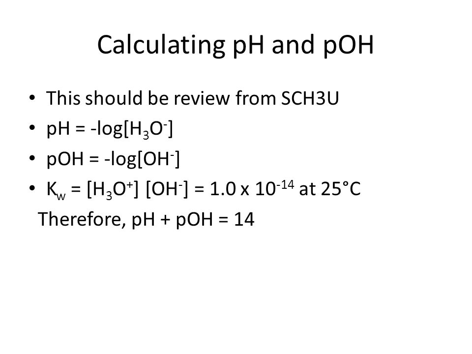 Calculating pH and pOH This should be review from SCH3U