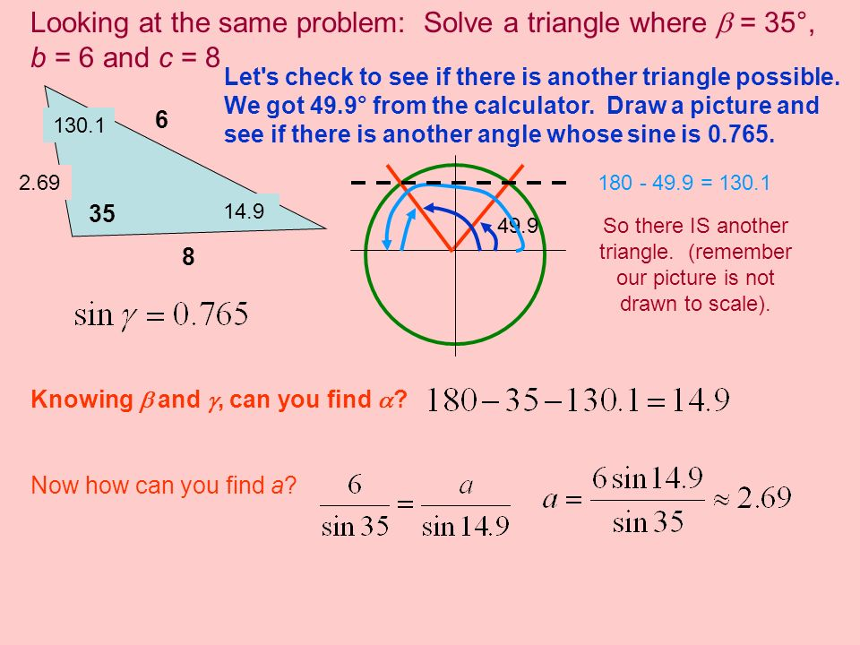 Looking at the same problem: Solve a triangle where  = 35°, b = 6 and c = 8