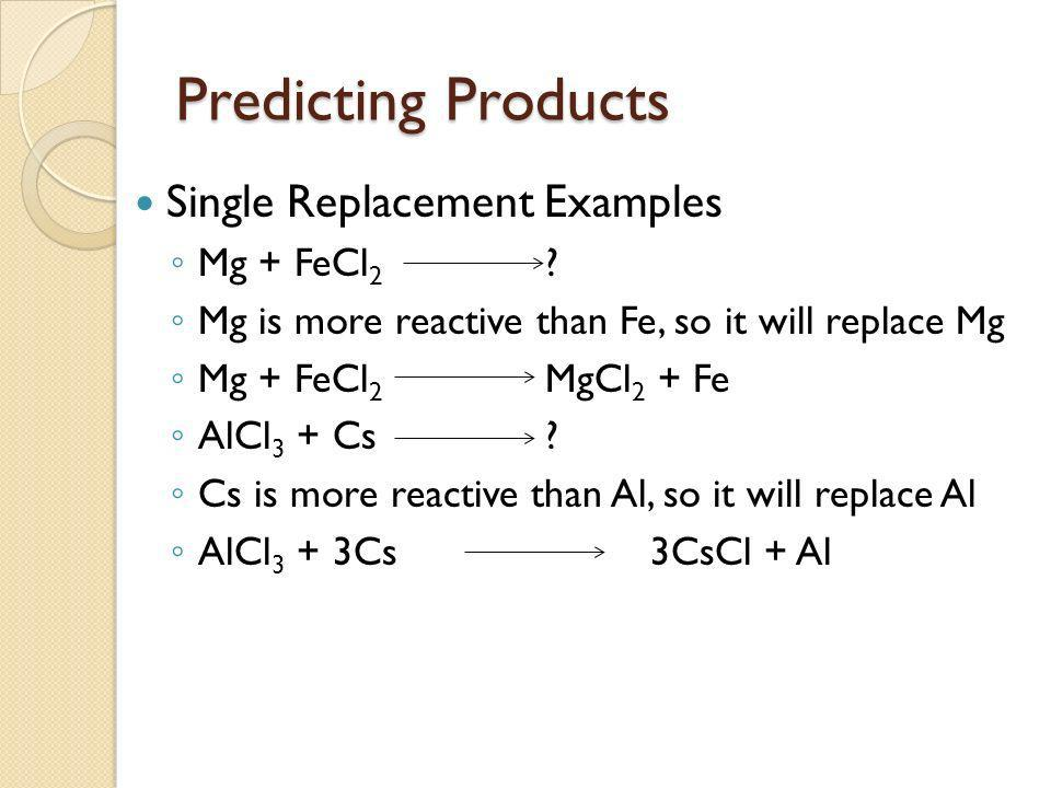Predicting Products Single Replacement Examples Mg + FeCl2