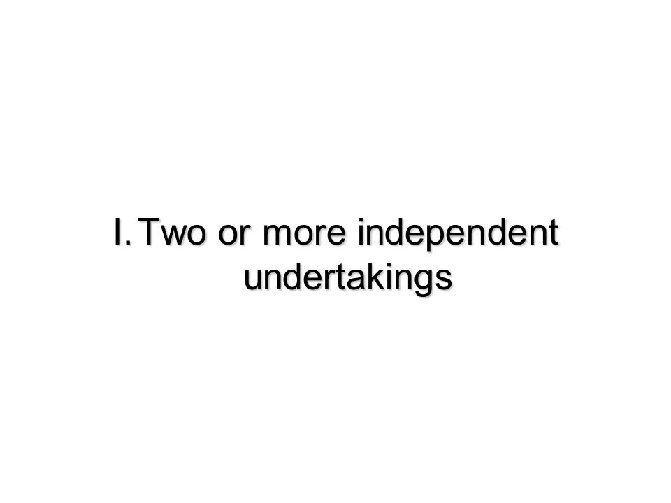 I. Two or more independent undertakings