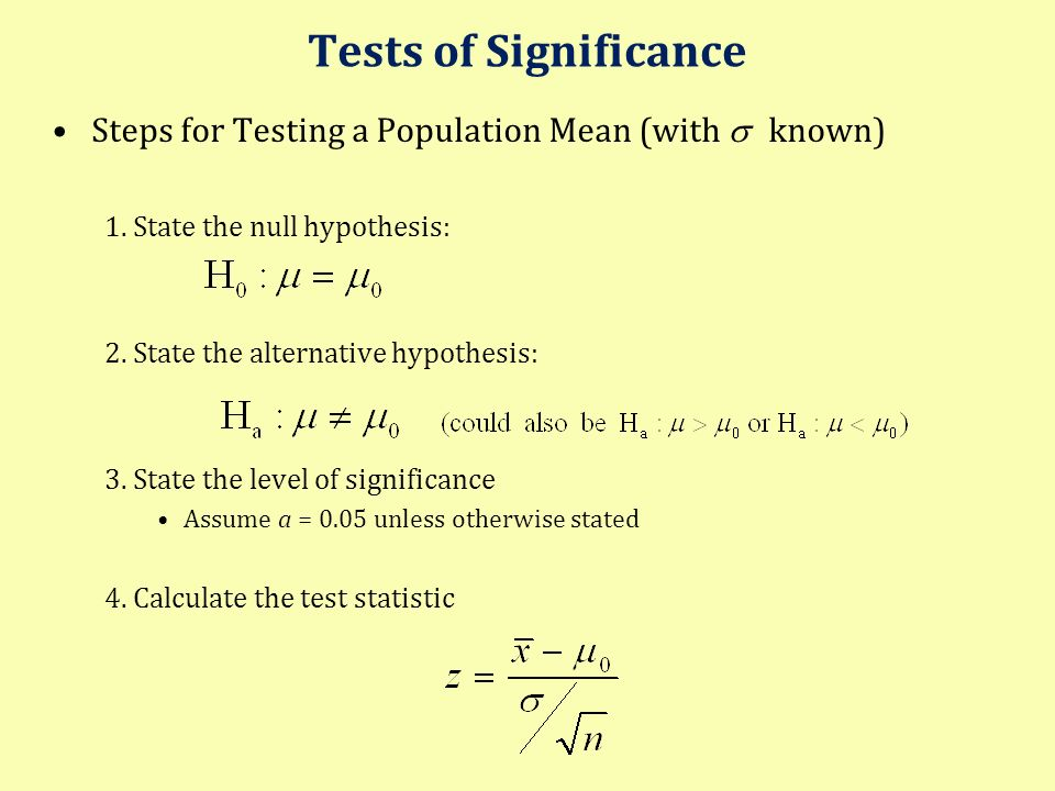 Tests of Significance Steps for Testing a Population Mean (with s known) 1. State the null hypothesis: