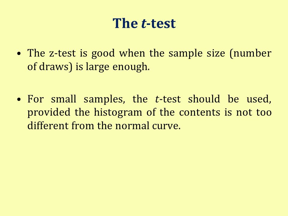 The t-test The z-test is good when the sample size (number of draws) is large enough.