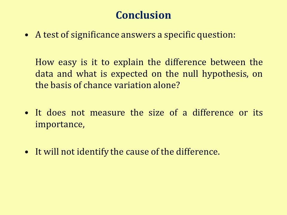 Conclusion A test of significance answers a specific question: