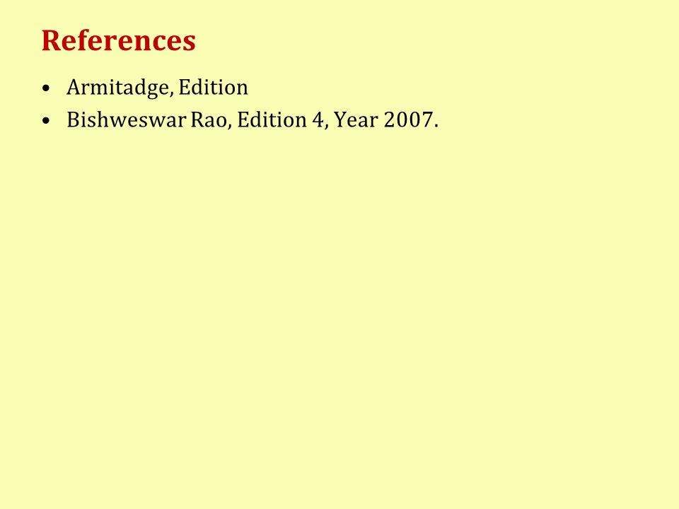 References Armitadge, Edition Bishweswar Rao, Edition 4, Year 2007.