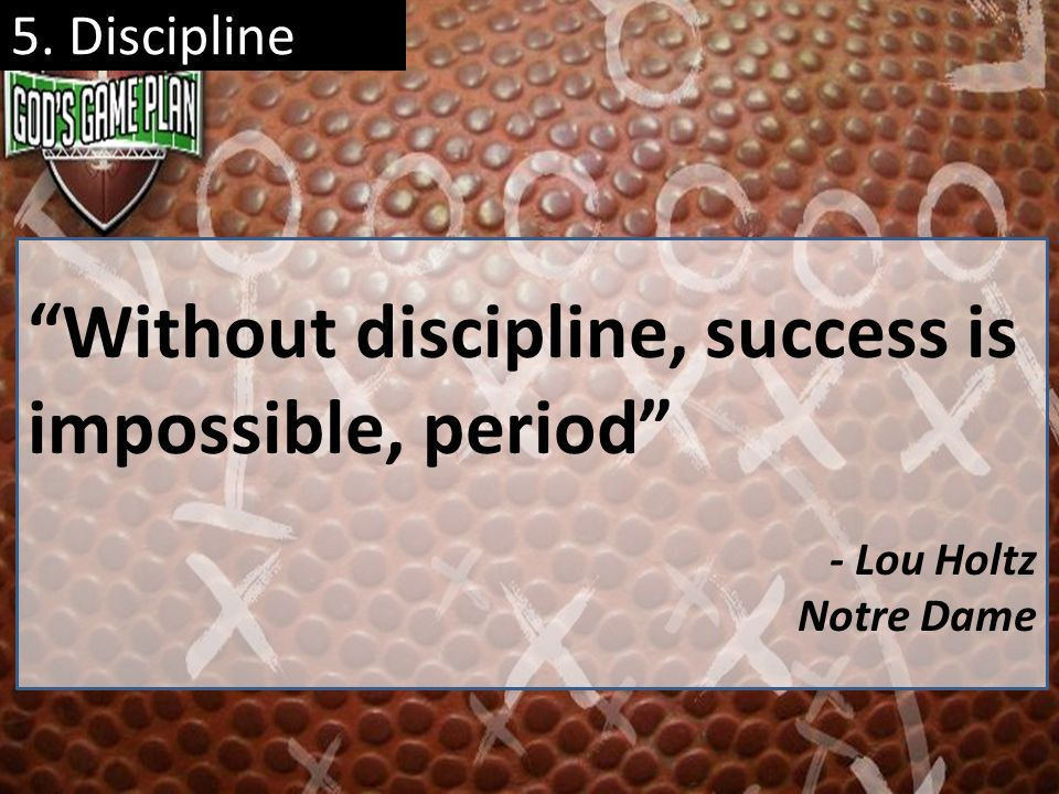 Without discipline, success is impossible, period