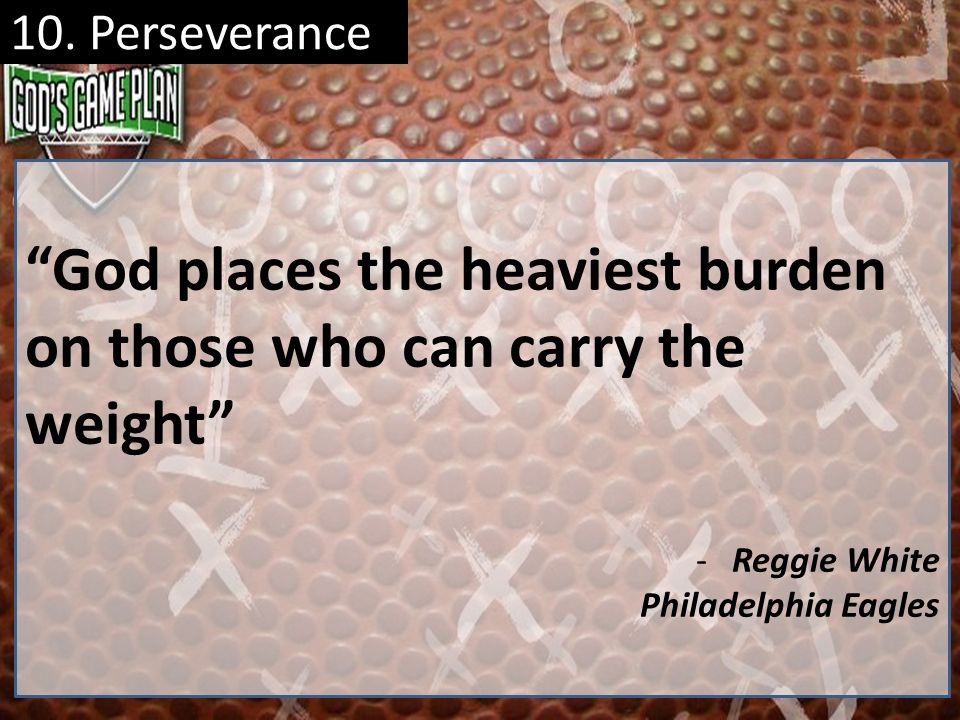 God places the heaviest burden on those who can carry the weight