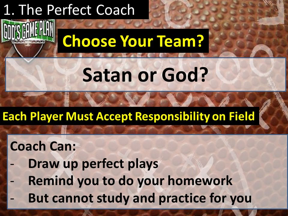 Satan or God Choose Your Team 1. The Perfect Coach Coach Can: