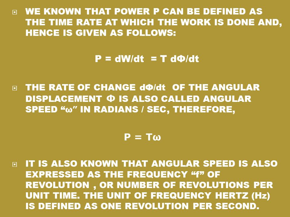 WE KNOWN THAT POWER P CAN BE DEFINED AS THE TIME RATE AT WHICH THE WORK IS DONE AND, HENCE IS GIVEN AS FOLLOWS:
