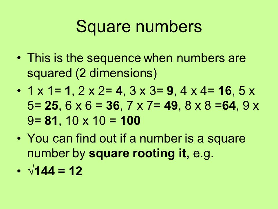 Square numbers This is the sequence when numbers are squared (2 dimensions)