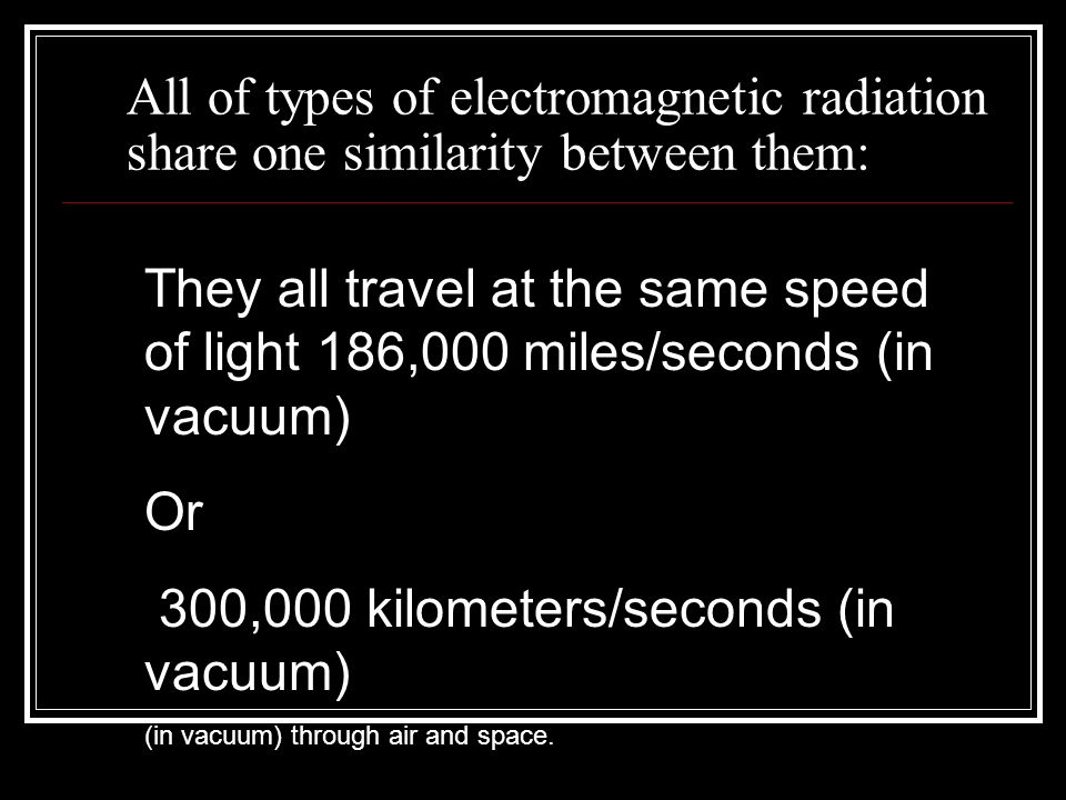 300,000 kilometers/seconds (in vacuum)