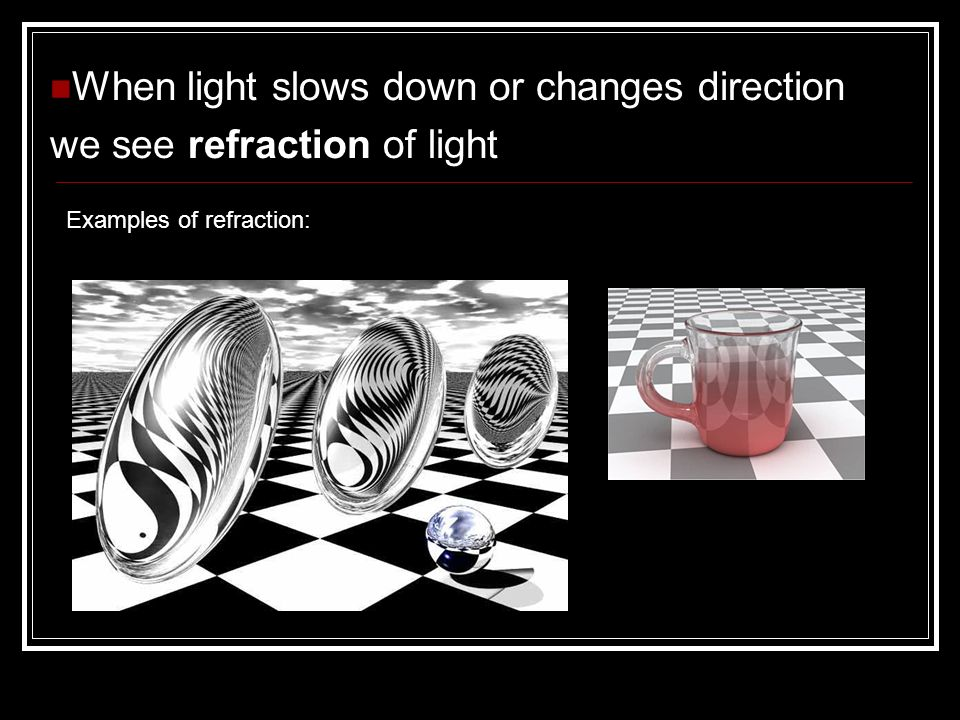 When light slows down or changes direction we see refraction of light