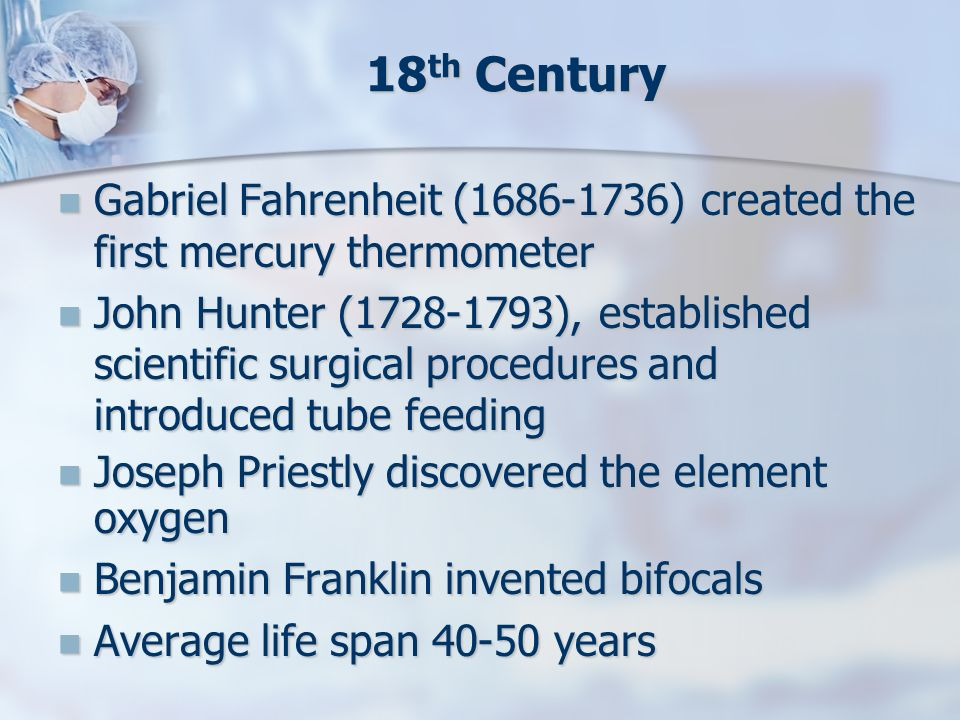18th Century Gabriel Fahrenheit ( ) created the first mercury thermometer.