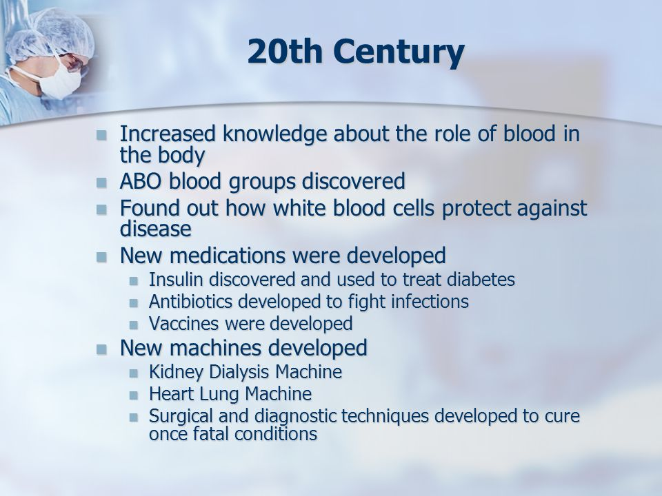 20th Century Increased knowledge about the role of blood in the body