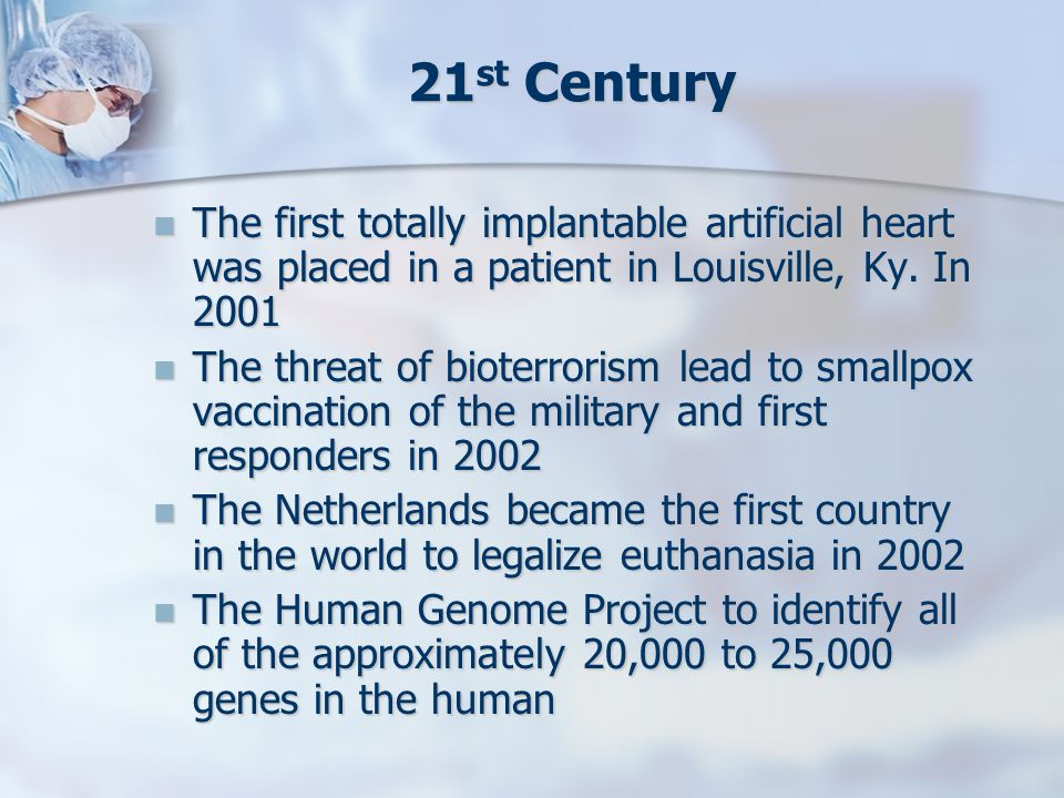 21st Century The first totally implantable artificial heart was placed in a patient in Louisville, Ky. In 2001.