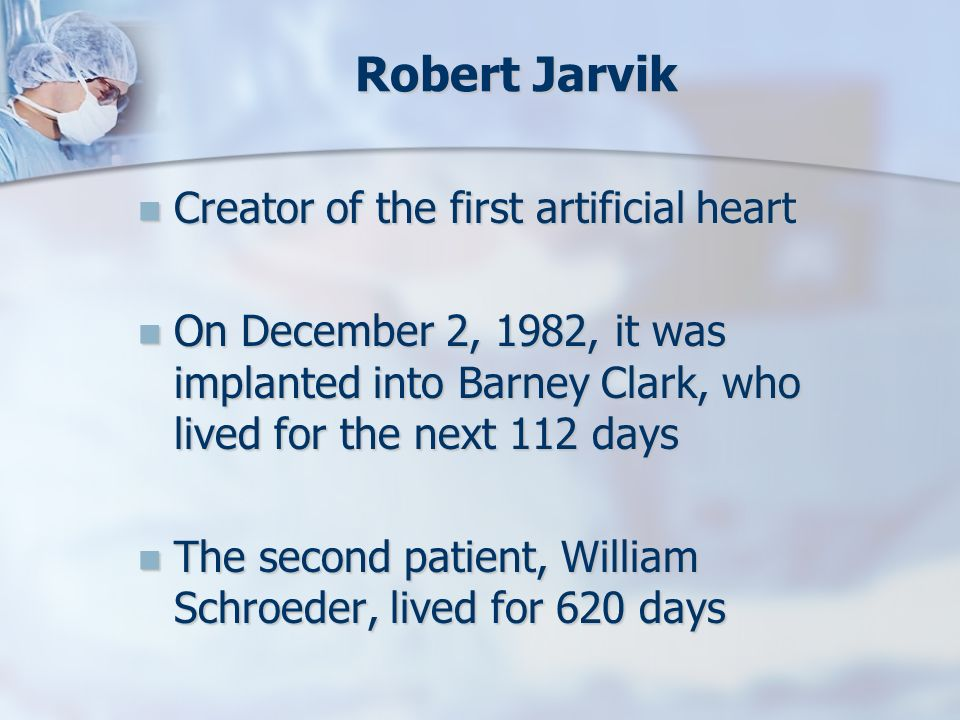 Robert Jarvik Creator of the first artificial heart