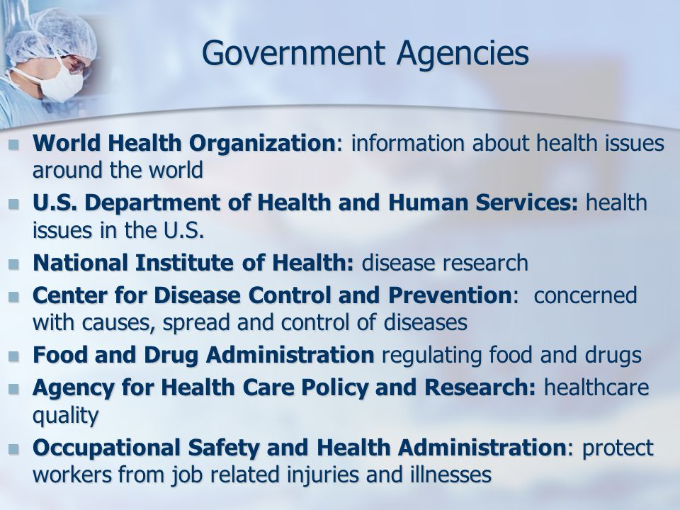 Government Agencies World Health Organization: information about health issues around the world.