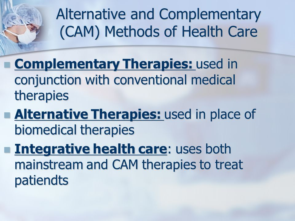 Alternative and Complementary (CAM) Methods of Health Care