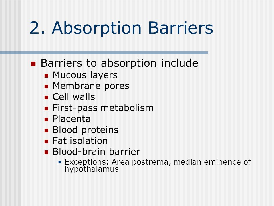 2. Absorption Barriers Barriers to absorption include Mucous layers