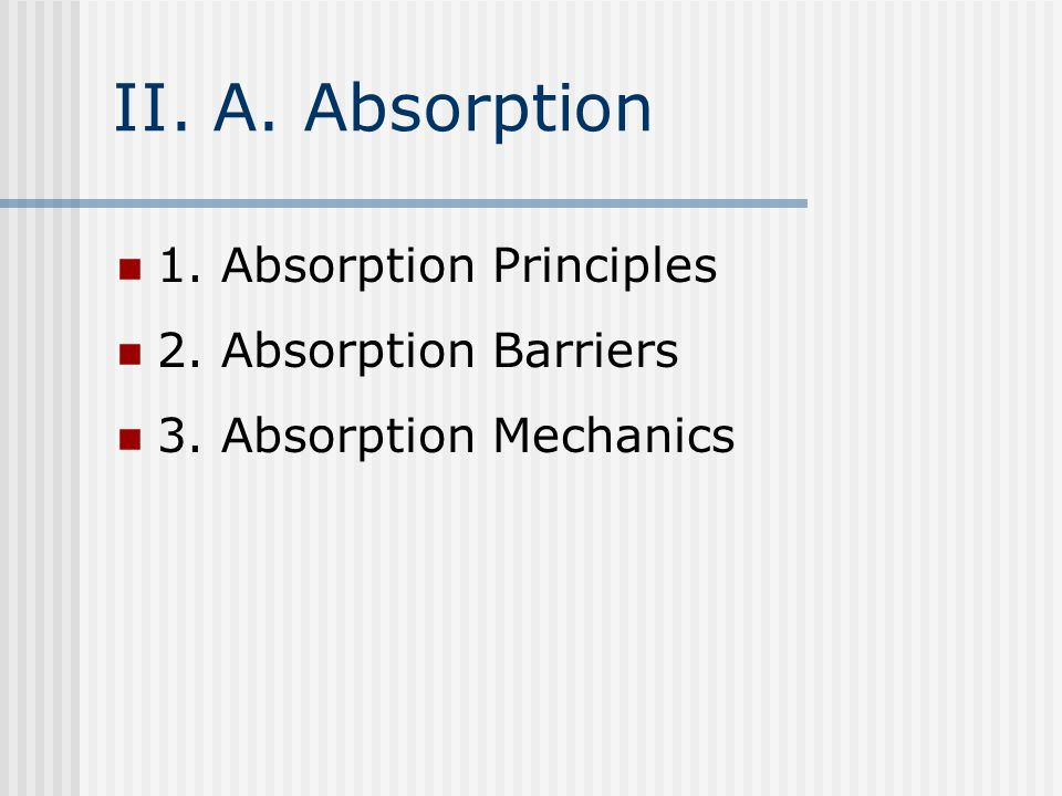 II. A. Absorption 1. Absorption Principles 2. Absorption Barriers