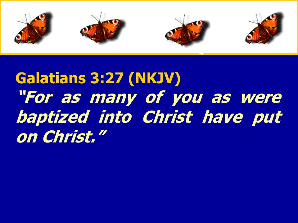 For as many of you as were baptized into Christ have put on Christ.