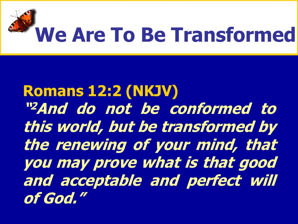 We Are To Be Transformed