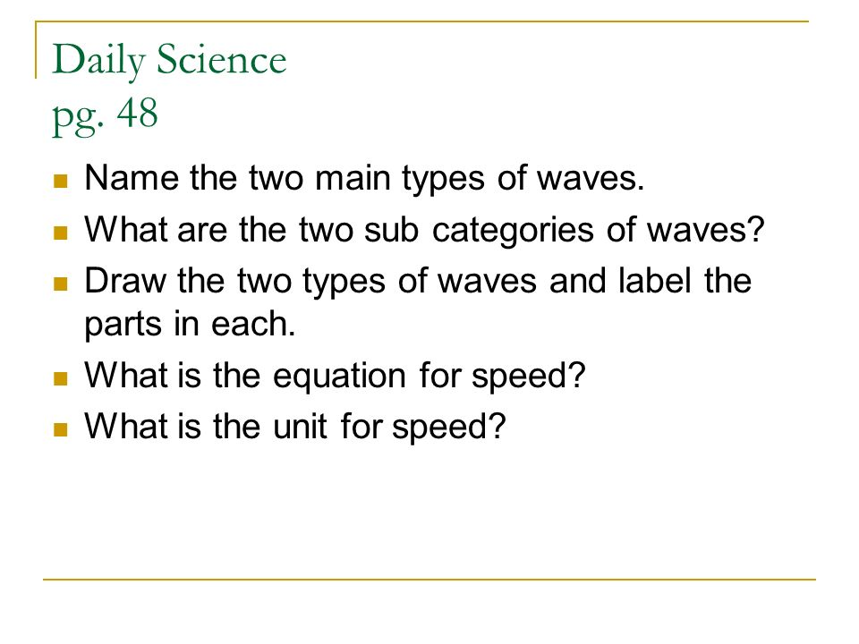 Daily Science pg. 48 Name the two main types of waves.