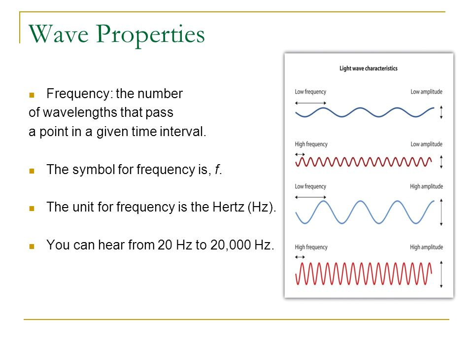 Wave Properties Frequency: the number of wavelengths that pass