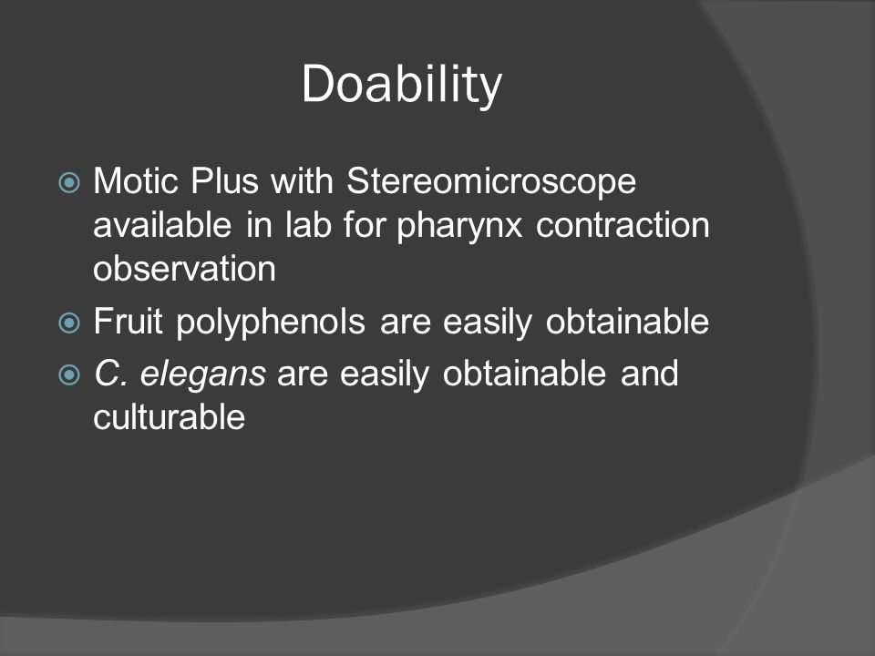 Doability Motic Plus with Stereomicroscope available in lab for pharynx contraction observation. Fruit polyphenols are easily obtainable.