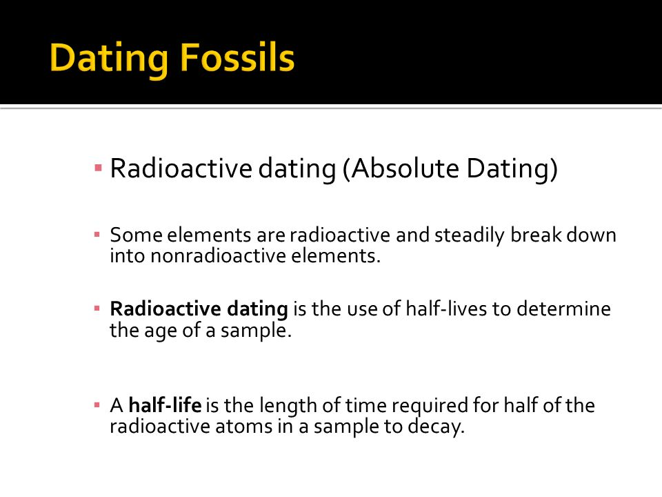 Dating Fossils Radioactive dating (Absolute Dating)