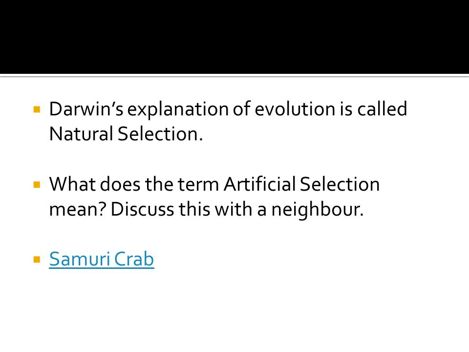Darwin's explanation of evolution is called Natural Selection.