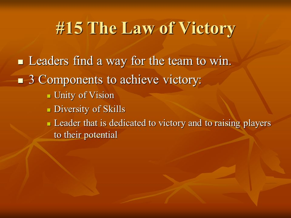 #15 The Law of Victory Leaders find a way for the team to win.