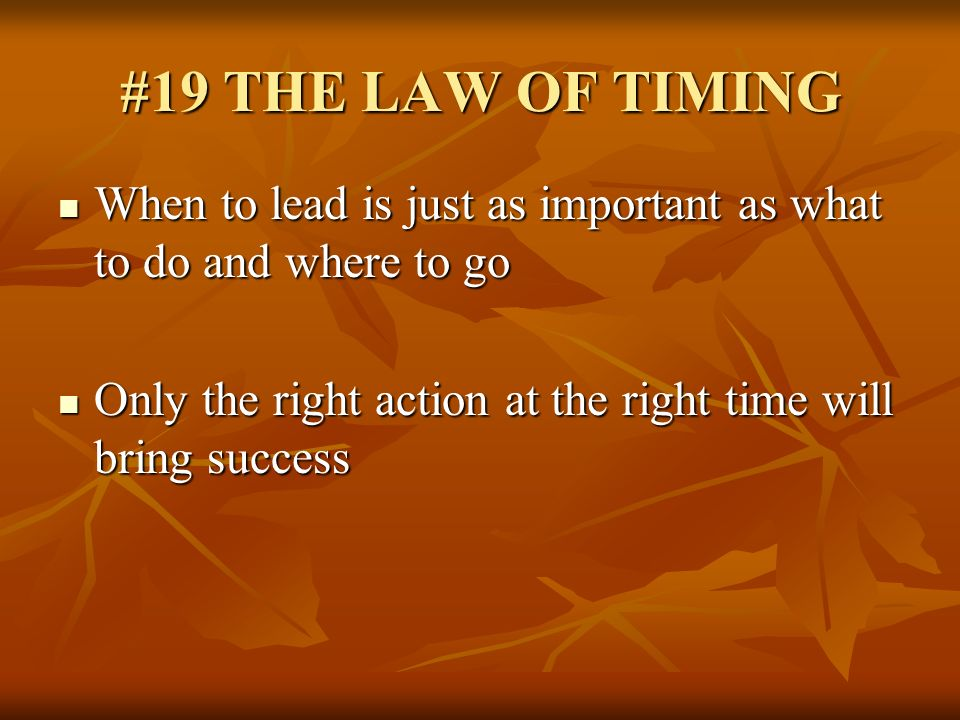 #19 THE LAW OF TIMING When to lead is just as important as what to do and where to go.