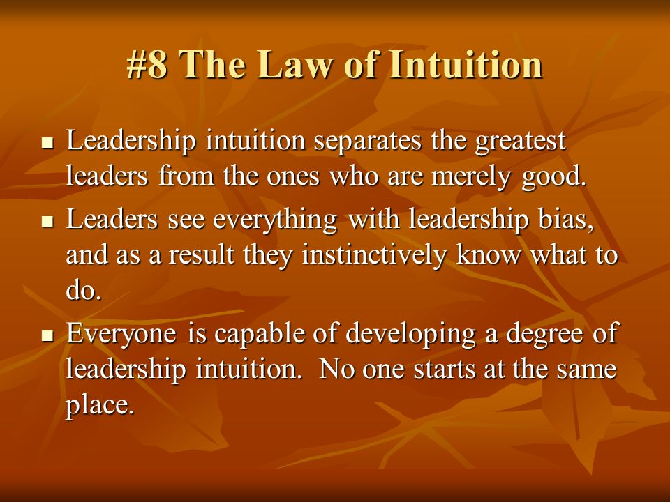 #8 The Law of Intuition Leadership intuition separates the greatest leaders from the ones who are merely good.
