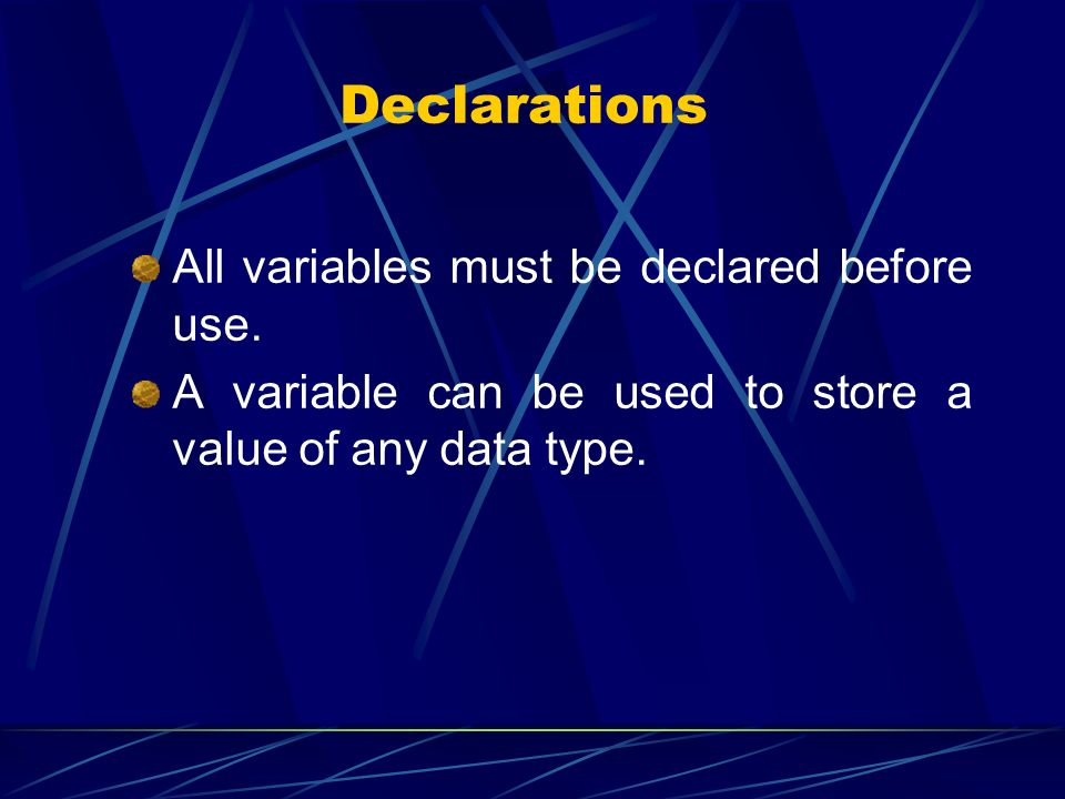Declarations All variables must be declared before use.
