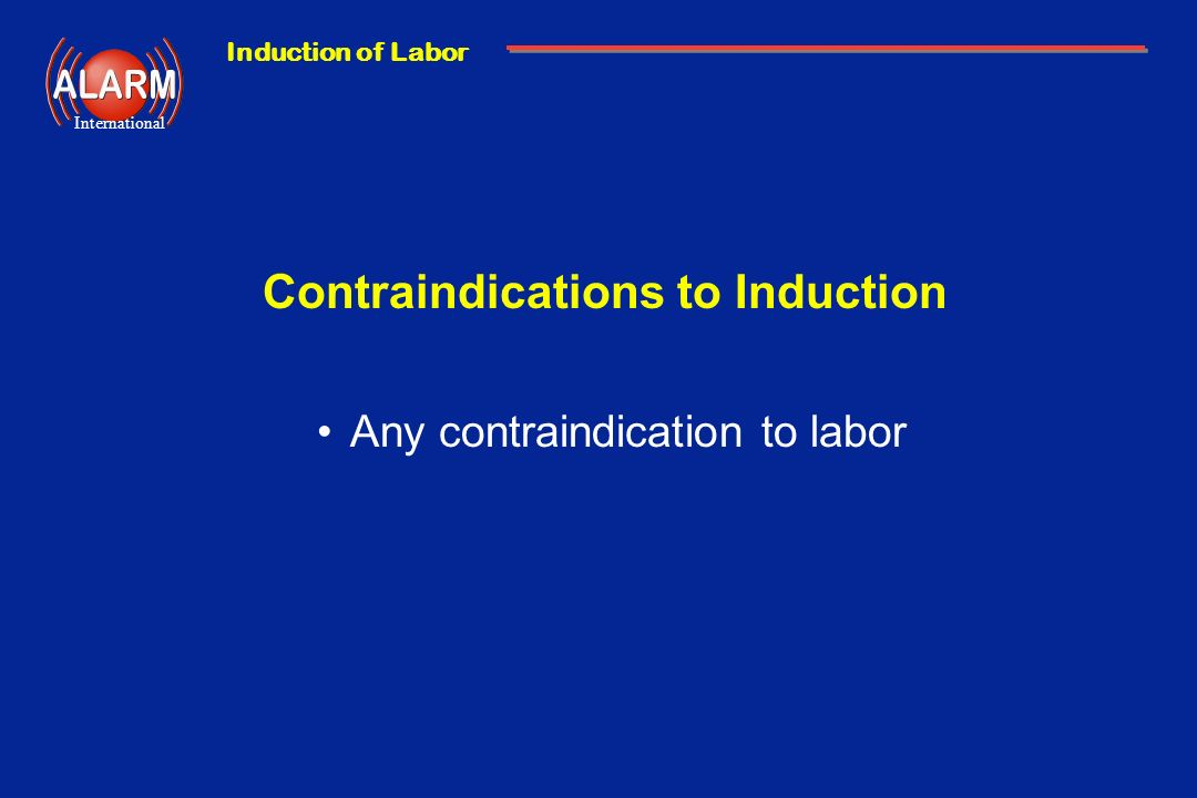 Contraindications to Induction