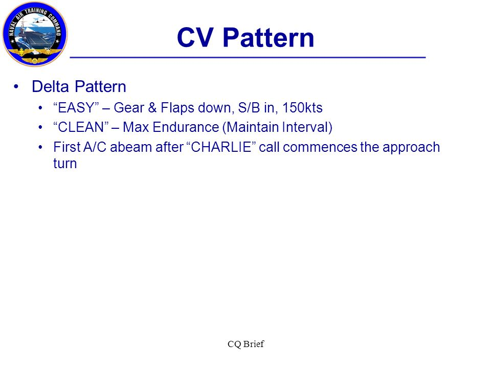 CV Pattern Delta Pattern EASY – Gear & Flaps down, S/B in, 150kts