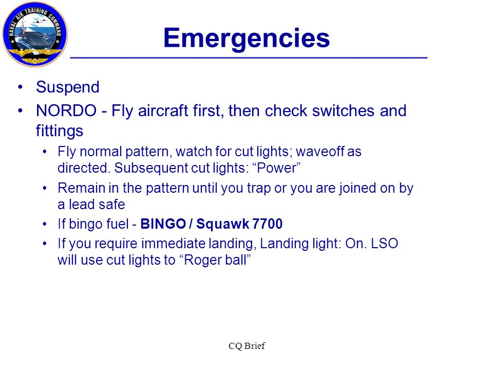 Emergencies Suspend. NORDO - Fly aircraft first, then check switches and fittings.