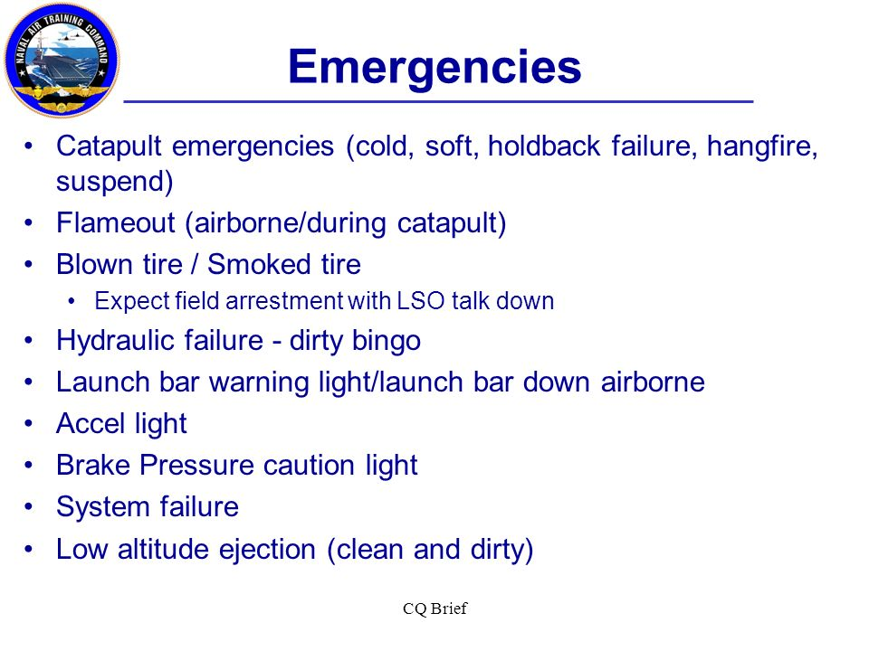 Emergencies Catapult emergencies (cold, soft, holdback failure, hangfire, suspend) Flameout (airborne/during catapult)