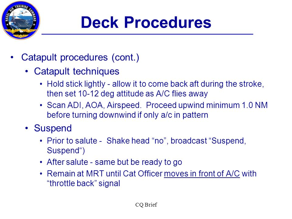 Deck Procedures Catapult procedures (cont.) Catapult techniques
