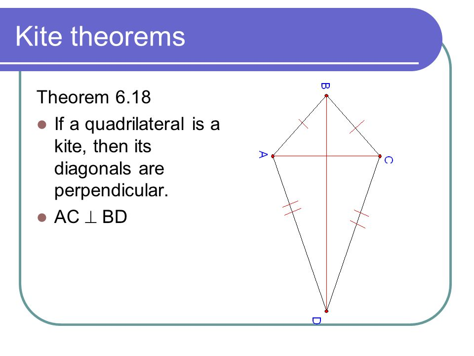 Kite theorems Theorem If a quadrilateral is a kite, then its diagonals are perpendicular.