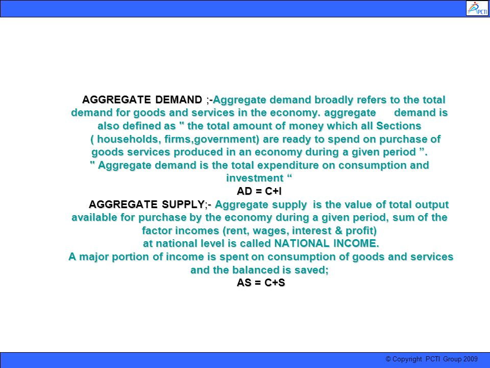 AGGREGATE DEMAND ;-Aggregate demand broadly refers to the total demand for goods and services in the economy.