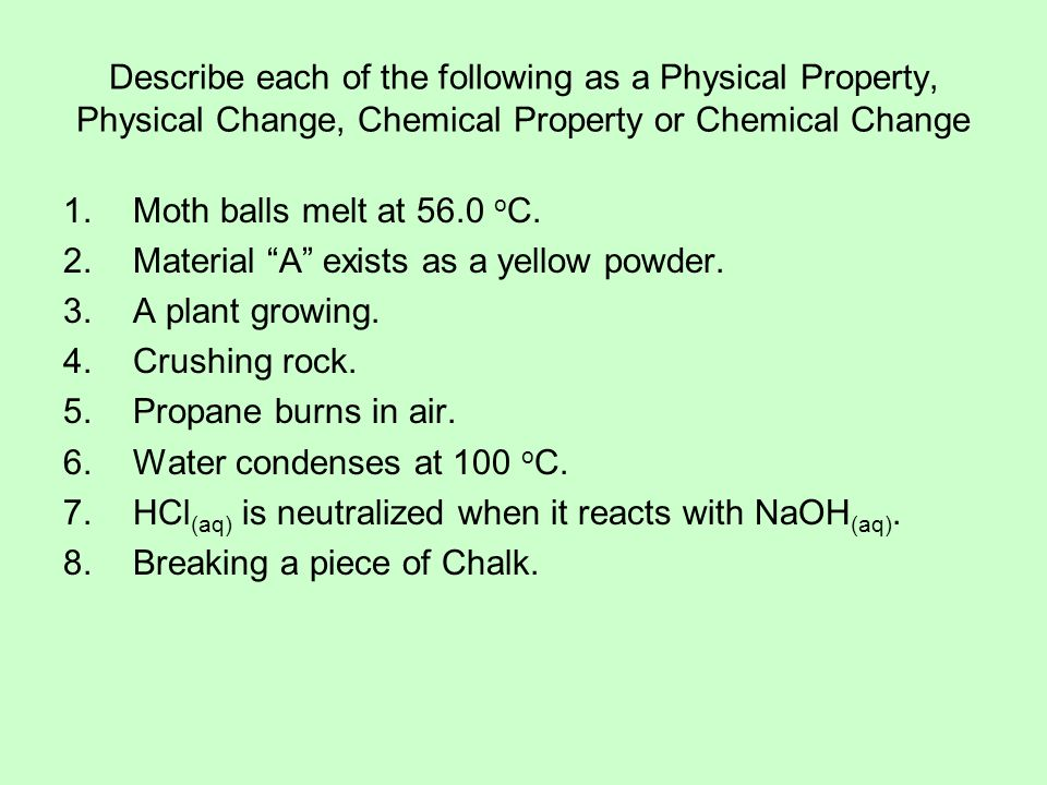 Describe each of the following as a Physical Property, Physical Change, Chemical Property or Chemical Change
