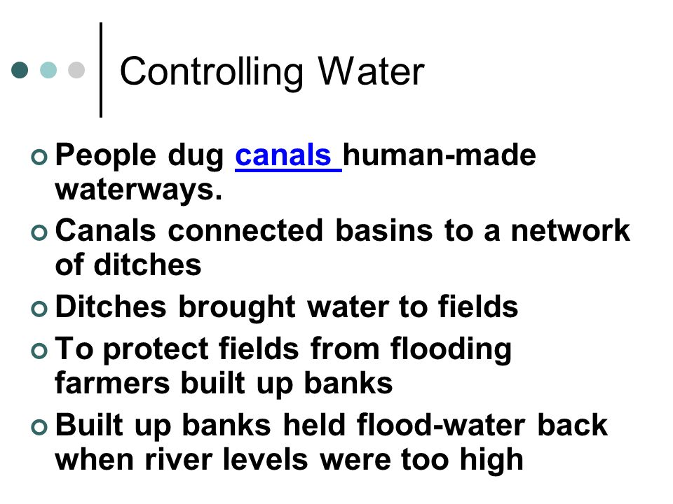 Controlling Water People dug canals human-made waterways.