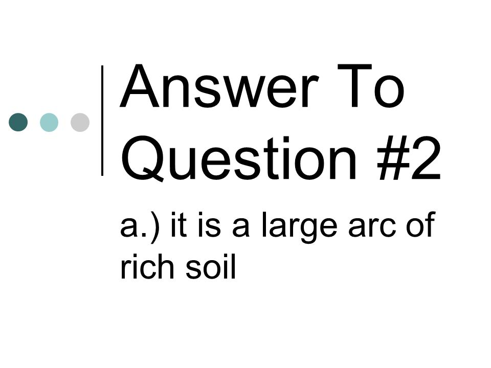 a.) it is a large arc of rich soil
