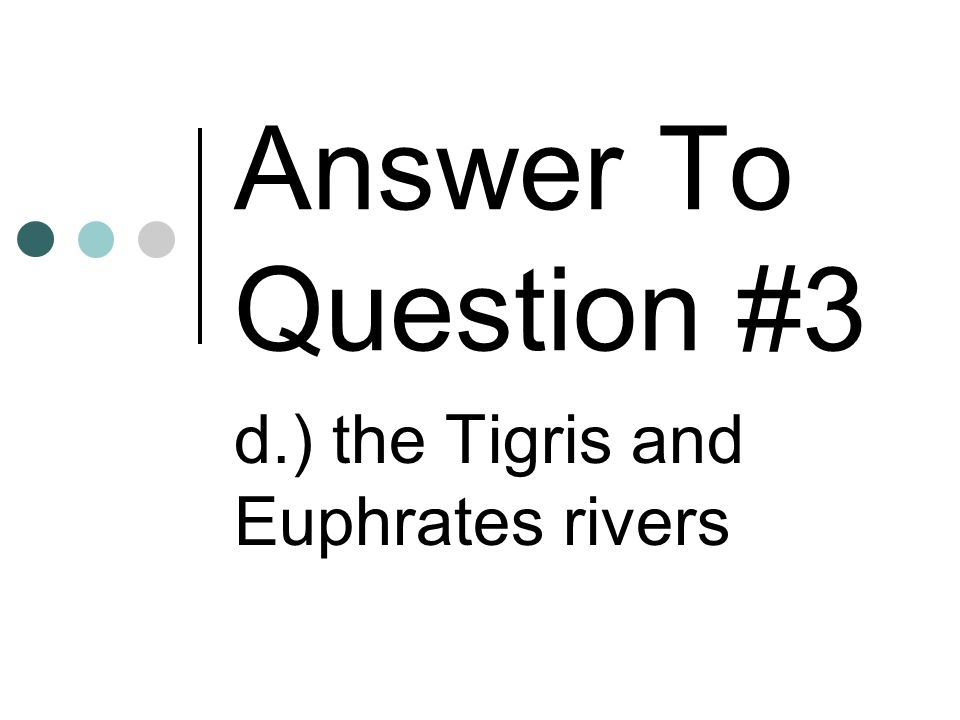 d.) the Tigris and Euphrates rivers