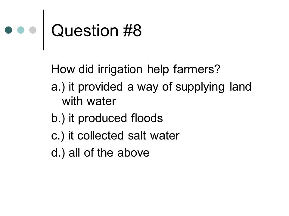 Question #8 How did irrigation help farmers