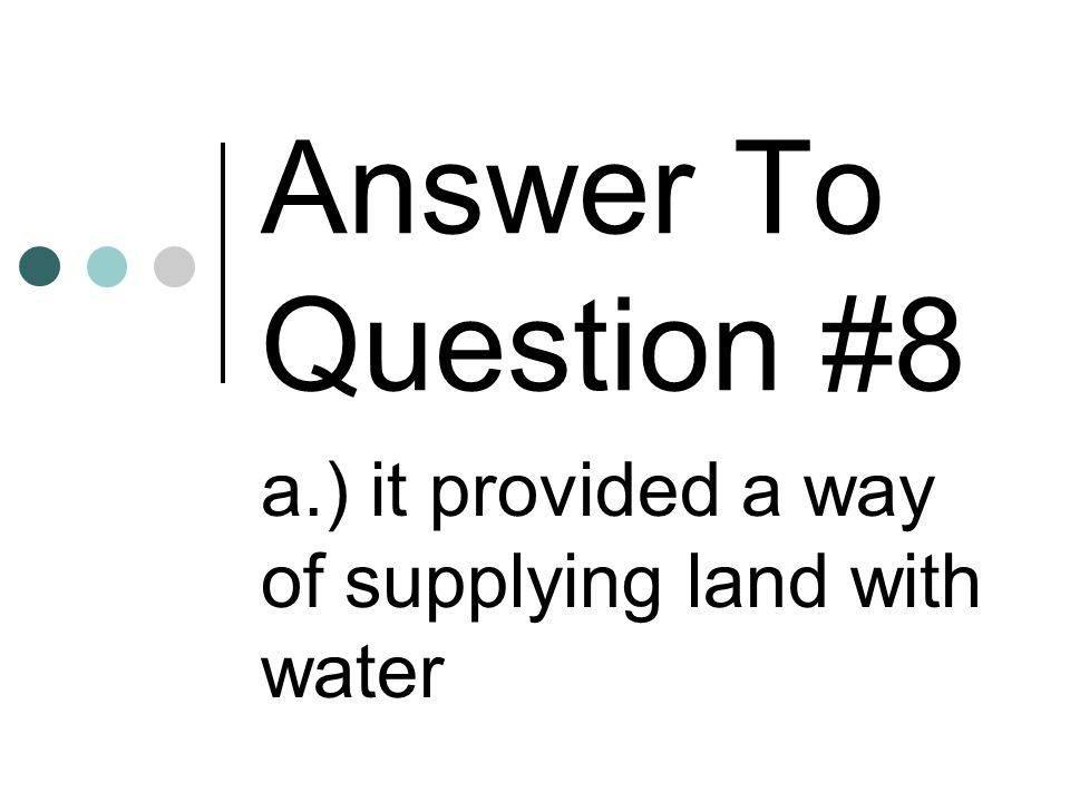 a.) it provided a way of supplying land with water