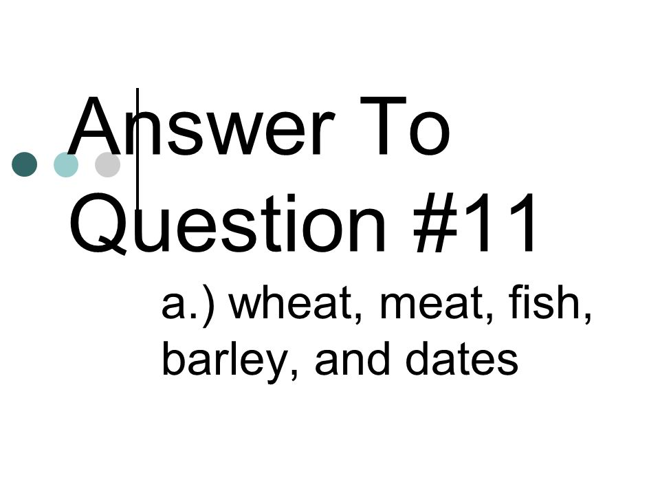 a.) wheat, meat, fish, barley, and dates