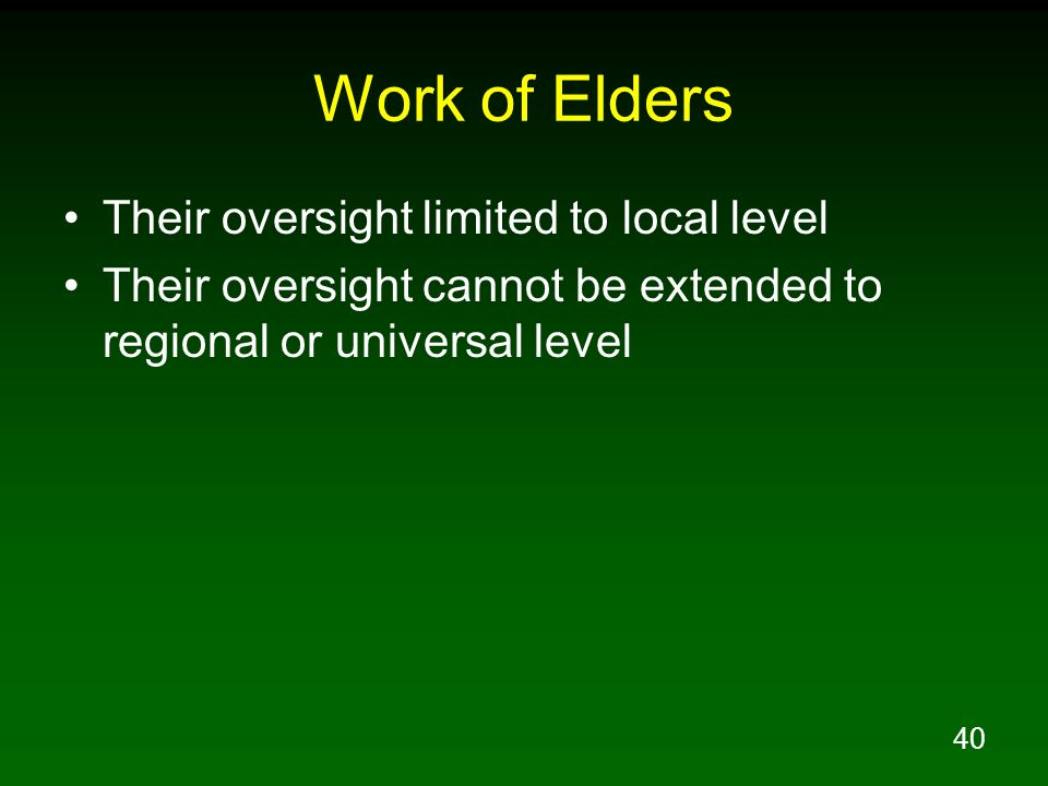 Work of Elders Their oversight limited to local level