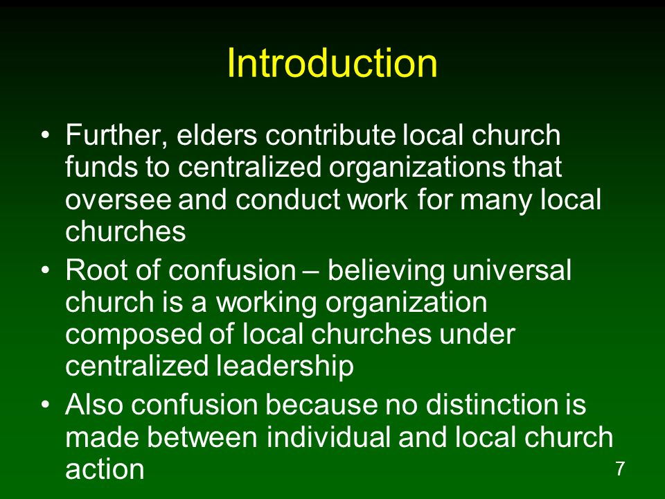Introduction Further, elders contribute local church funds to centralized organizations that oversee and conduct work for many local churches.